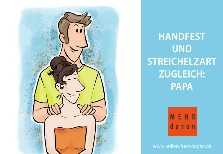 Handfest und streichelzart zugleich: Papa